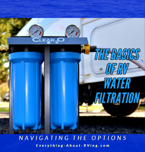 The Basics of RV Water Filtration, Navigating the Options