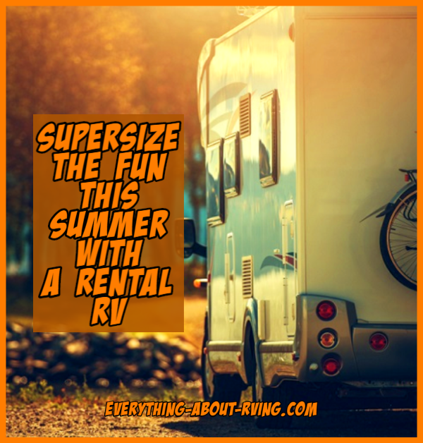 Supersize the Fun this Summer with a Rental RV