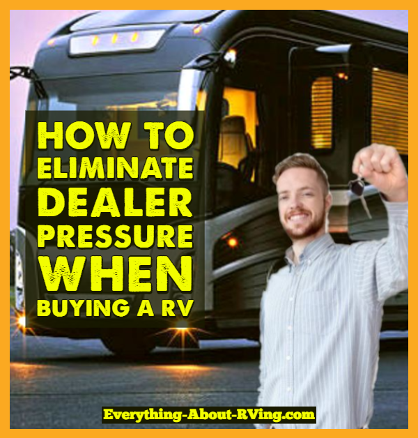How To Eliminate Dealer Pressure When Buying A RV