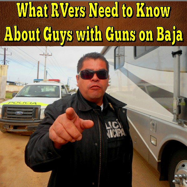 What RVers Need to Know About Guys with Guns on Baja