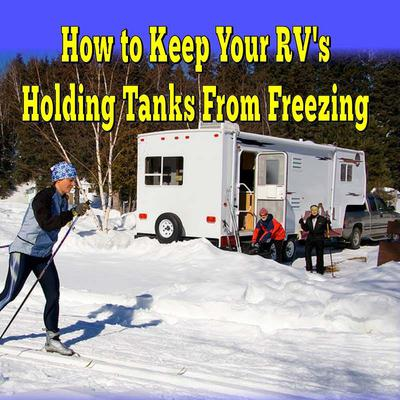 How to Keep Your RVs Holding Tanks from Freezing