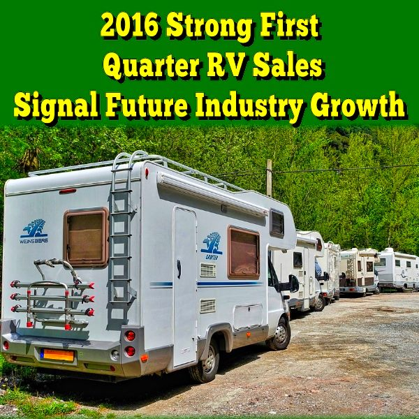 Strong 2016 First Quarter RV Sales Signal Future Industry Growth