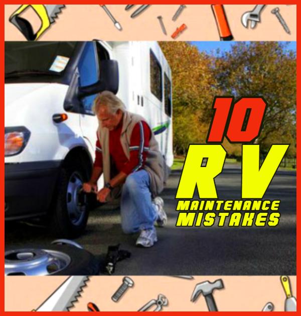 10 RV Maintenance Mistakes to Avoid