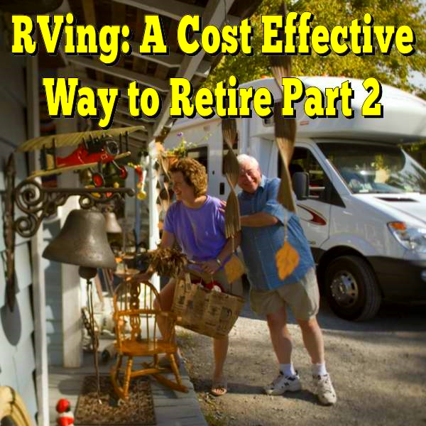 Your New Retirement Lifestyle - RVing: A Cost Effective Way to Live Your Dreams (Part 2)