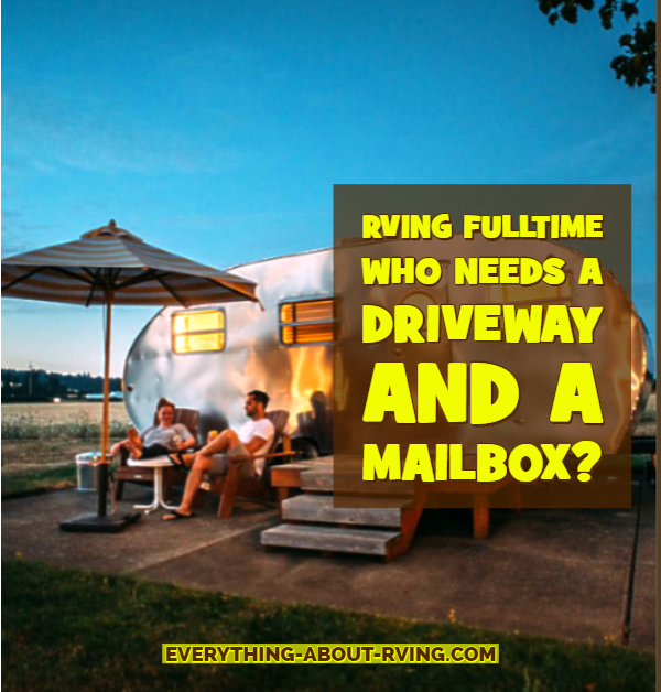 RVing Fulltime Who Needs a Driveway  and a Mailbox?