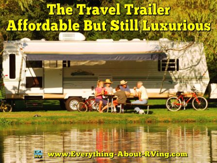 The Travel Trailer Affordable But Still Luxurious