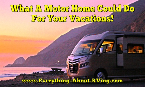 What A Motor Home Could Do For Your Vacations!