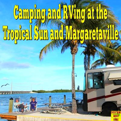 Camping And RVing At The Tropical Sun and Margaretaville