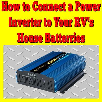 How to Connect a Power Inverter to Your RV's House Batteries