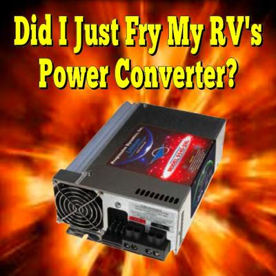 Did I Just Fry My RV's Power Converter?