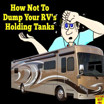 How Not To Dump Your RV Holding Tanks