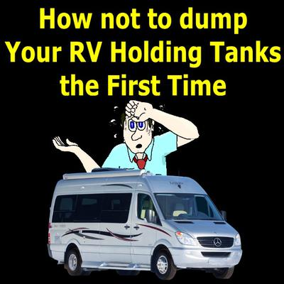 How not to Dump Your RV Holding Tanks the First Time