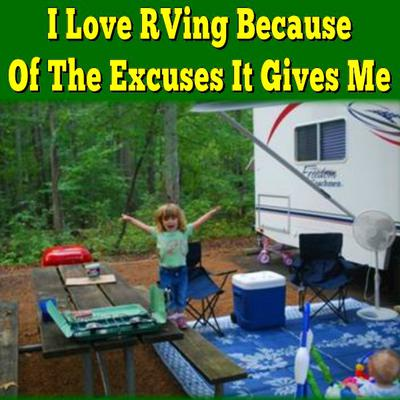 I Love RVing Because Of The Excuses It Gives Me