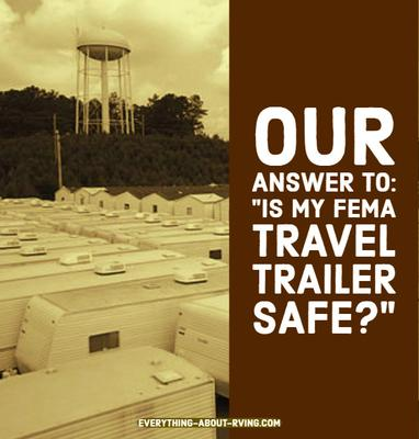 Our answer to: Is My FEMA Travel Trailer Safe?