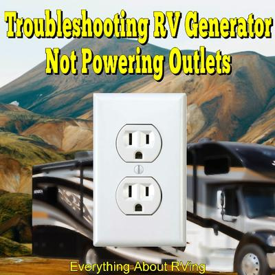 Troubleshooting RV Generator Not Powering Outlets