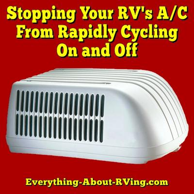 Stopping Your RV's A/C from Rapidly Cycling On and Off