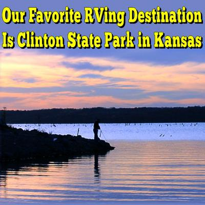 Our Favorite Camping Place Is Clinton State Park in Kansas