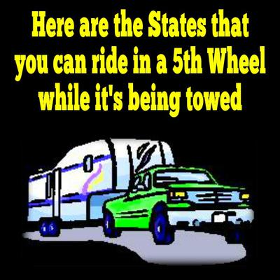 Here are the states where you can ride in a 5th Wheel while it's being trowed