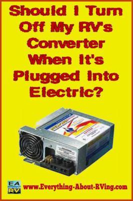 Should I Turn Off My Rv S Converter When It S Plugged Into