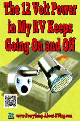 The 12 Volt Power in My RV Keeps Going On and Off