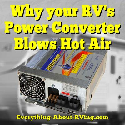 Why your RV's Power Converter Blows Hot Air