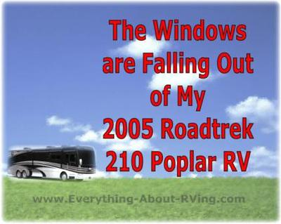The Windows are Falling Out of My 2005 Roadtrek 210 Poplar RV