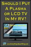 Should I Put A Plasma or LCD TV  In My RV?
