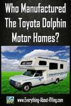Who Manufactured The Toyota Dolphin Motor Homes?