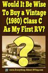Would It Be Wise To Buy a Vintage (1980) Class C As My First RV?