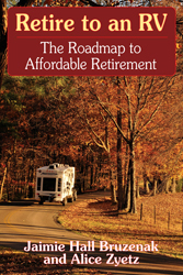 Retire to an RV-The Roadmap to Affordable RV Retirement by Jaimie Hall Bruzenak and Alice Zyetz