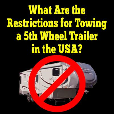 What Are The Restrictions For Towing A 5th Wheel Recreational Trailer In The USA?