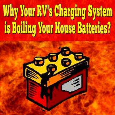 Why Your RV's Charging System is Boiling Your House Batteries?