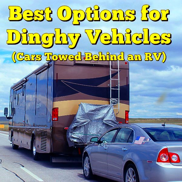 Best Options for Dinghy Vehicles  (Cars Towed Behind an RV)