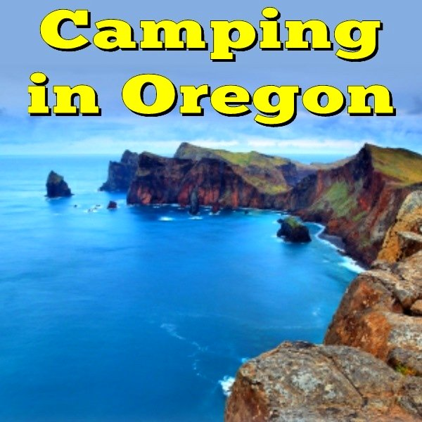 Camping in Oregon, What to See and Do While You're There