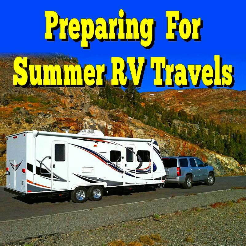 Preparing For Summer RV Travels