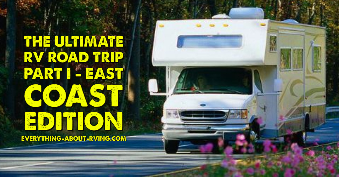 The Ultimate RV Road Trip: Part I – East Coast Edition
