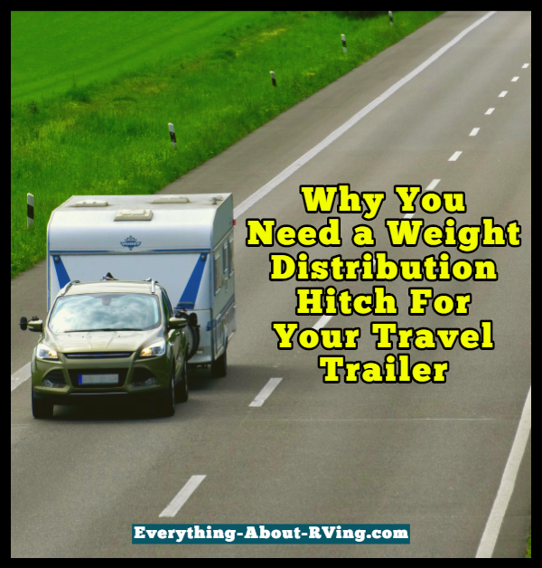 Why You Need a Weight Distribution Hitch For Your Travel Trailer