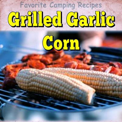 Grilled Garlic Corn