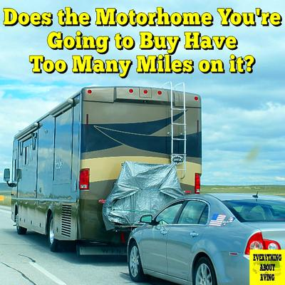Does the Motorhome You're Going to Buy Have too Many Miles on it?