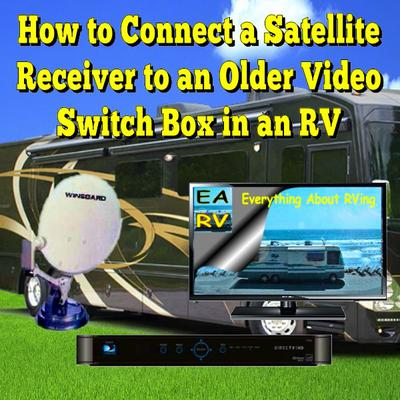 How To Connect A Satellite Receiver To An Older Video Switch Box In An RV