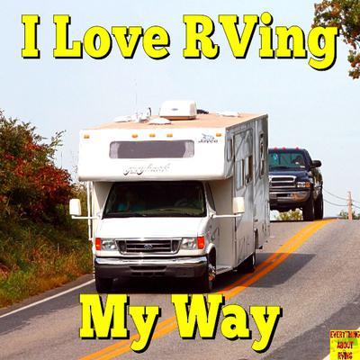 I Love RVing My Way
