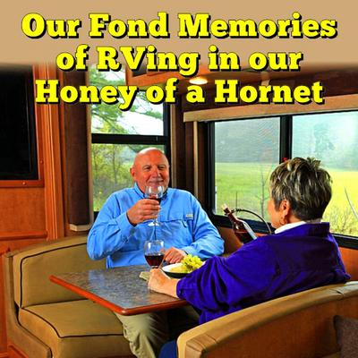Our Fond Memories of RVing in our Honey of a Hornet