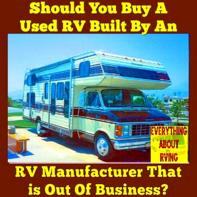 Should You Buy A Used Motorhome Built By an RV Manufacturer That is Out Of Business?