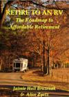Retire to an RV—The Roadmap to Affordable Retirement Living by Jaimie Hall Bruzenak and Alice Zyetz