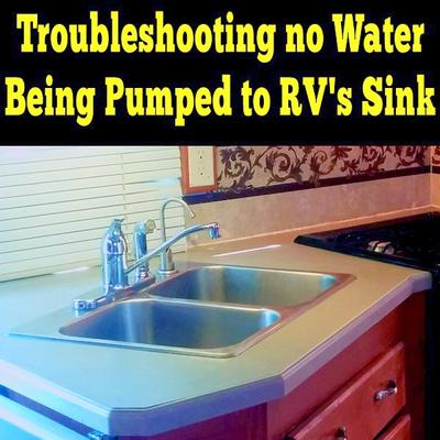 Troubleshooting No Water Being Pumped to RV's Sink